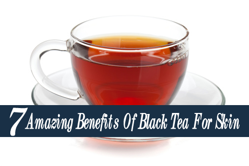 Amazing Benefits Of Black Tea For Skin